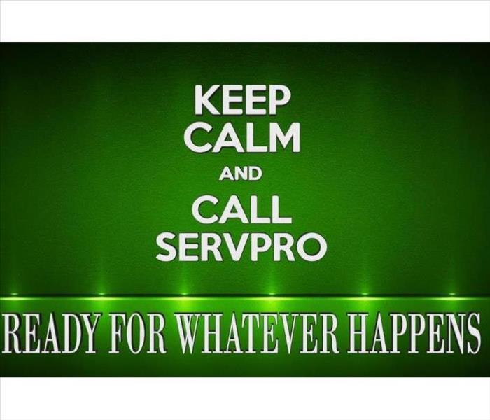 Keep Calm and Call SERVPRO